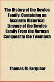The History of the Bowles Family; Containing an Accurate Historical Lineage of the Bowles Family from the Norman Conquest to The, Thomas M. Farquhar, 1154730190