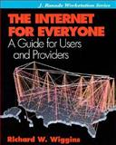 The Internet for Everyone : A Guide for Users and Providers, Wiggins, Richard, 0070670196