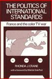 The Politics of International Standards : France and the Color TV War, Crane, Rhonda J., 0893910198