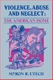 Violence, Abuse and Neglect, Myron R. Utech, 0930390199