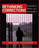 Rethinking Corrections : Rehabilitation, Reentry, and Reintegration, Sung, Hung-En and Gideon, Lior, 1412970199
