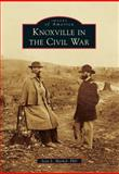 Knoxville in the Civil War, Joan L., Joan L Markel,, 1467110191