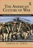The American Culture of War : A History of US Military Force from World War II to Operation Iraqi Freedom, Lewis, Adrian R., 0415890195