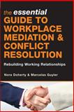 The Essential Guide to Workplace Mediation and Conflict Resolution, Nora Doherty and Marcelas Guyler, 0749450193