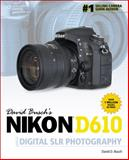 David Busch's Nikon D610 Guide to Digital SLR Photography, Busch, David D., 1305110196