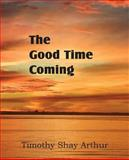 The Good Time Coming, Timothy Shay Arthur, 1483700194