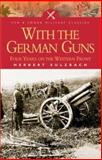With the German Guns : Four Years on the Western Front, Sulzbach, Herbert, 1844150194