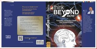 Think Beyond Tax Now : Protecting Your Family's Wealth from Predatory Taxes, Kissling, Timothy, 0991410203