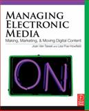 Managing Electronic Media : Making, Marketing, and Moving Digital Content, Van Tassel, Joan and Poe-Howfield, Lisa, 0240810201