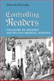 Controlling Readers : Guillaume de Machaut and His Late Medieval Audience, McGrady, Deborah, 0802090206