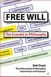 Free Will : The Scandal in Philosophy, Doyle, Bob, 0983580200