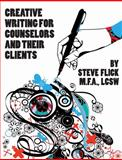 Creative Writing for Counselors and Their Clients, Flick, Steve, 0984190201