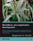 BlackBerry Java Application Development : Build and Deploy Powerful, Useful, and Professional Java Mobile Applications for Blackberry Smartphones, the Fast and Easy Way, Foust, Bill, 1849690200