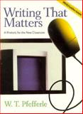 Writing That Matters : A Rhetoric for the New Classroom, Pfefferle, W. T., 0138620202