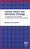 Critical Theory and Liberation Theology : A Comparison of the Intial Work of Jurgen Habermas and Gustavo Gutierrez, Campbell, Margaret M., 0820420204