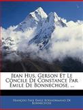 Jean Hus, Gerson et le Concile de Constance Par Émile de Bonnechose, François Paul Émile Boi De Bonnechose, 1144530202