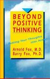 Beyond Positive Thinking, Arnold Fox and Barry Fox, 1561700207