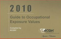 2010 Guide to Occupational Exposure Values, Acgih, 1607260204