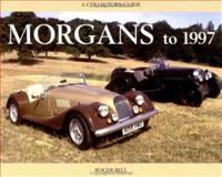 Morgans to 1997 : A Collectors Guide, Bell, Roger, 1899870202
