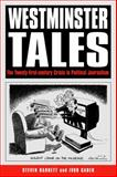 Westminster Tales : The Twenty-First-Century Crisis in Political Journalism, Barnett, Steve and Gaber, Ivor, 0826450202