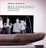 Meridel Rubenstein - Belonging : Los Alamos to Vietnam: Photoworks and Installations 1980-2000, James Crump, 0975330209