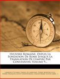 Histoire Romaine, Depuis la Fondation de Rome Jusqu'à la Translation de l'Empire Par Constantin, Volume 9..., Lawrence Echard, 1274520207