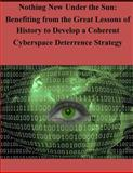 Nothing New under the Sun - Benefiting from the Great Lessons of History to Develop a Coherent Cyberspace, Joint Advanced Joint Advanced Warfighting School, 1497510201
