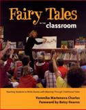 Fairy Tales in the Classroom : Teaching Students to Create Stories with Meaning Through Traditional Tales, Charles, Veronika, 1554550203