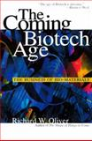 The Coming Biotech Age : The Business of Bio-Materials, Oliver, Richard W., 0071350209