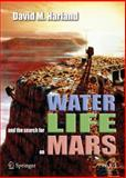 Water and the Search for Life on Mars, Harland, David M., 038726020X