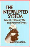 The Interrupted System : Israeli Civilians in War and Routine Times, Kimmerling, Baruch, 0887380204