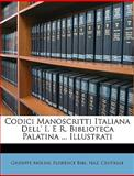 Codici Manoscritti Italiana Dell' I E R Biblioteca Palatina Illustrati, Giuseppe Molini and Florence Bibl. Naz. Centrale, 114734020X