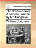 The Double-Dealer a Comedy Written by Mr Congreve, William Congreve, 1170630200