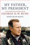 My Father, My President, Doro Bush Koch, 0446580201