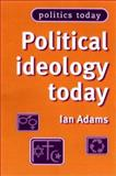 Political Ideology Today, Second Edition, Adams, Ian, 0719060206