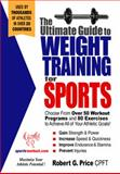 The Ultimate Guide to Weight Training for Sports, Price, Robert G., 0972410201