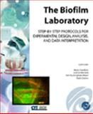 The Biofilm Laboratory : Step-by-Step Protocols for Experimental Design, Analysis, and Data Interpretation, Martin Hamilton, 0974180203