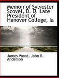 Memoir of Sylvester Scovel, D D Late President of Hanover College, I, James Wood, 1140610201
