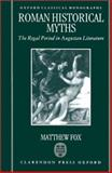 Roman Historical Myths : The Regal Period in Augustan Literature, Fox, Matthew, 0198150202