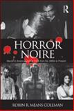 Horror Noire : Blacks in American Horror Films from the 1890s to Present, Means Coleman, Robin R., 0415880203