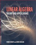 Linear Algebra : Theory and Applications, Cheney, Ward and Kincaid, David R., 0763750204