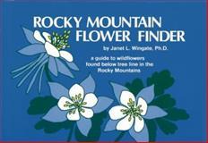 Rocky Mountain Flower Finder, Ph.D. Janet L. Wingate, 0912550201