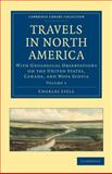 Travels in North America : With Geological Observations on the United States, Canada, and Nova Scotia, Lyell, Charles, 1108020208