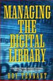 Managing the Digital Library : Columns from the Library Journal, Tennant, Roy, 1594290202