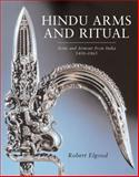 Hindu Arms and Ritual : Arms and Armour from India 1400-1865, Elgood, Robert, 9059720202