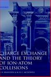 Charge Exchange and the Theory of Ion-Atom Collisions, Bransden, B. H. and McDowell, M. R. C., 0198520204