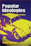 Popular Ideologies : Mass Culture at Mid-Century, Smulyan, Susan, 0812240200