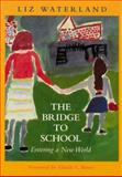 The Bridge to School : Entering a New World, Waterland, Liz, 1571100202