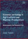 Economics and Ecology in Agriculture and Marine Production : Bioeconomics and Resource Use, Tisdell, Clem, 1843760207