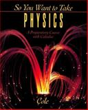 So You Want to Take Physics : A Preparatory Course, Cole, Rodney, 0030960207